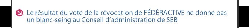 Le résultat du vote de la révocation de FÉDÉRACTIVE ne donne pas un blanc-seing au Conseil d'administration de SEB